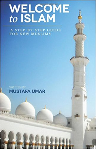 Welcome to Islam: A Step-by-Step Guide for New Muslims
